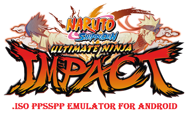 Naruto Shippuden Ultimate Ninja Impact iSO PSP PPSSPP for Android